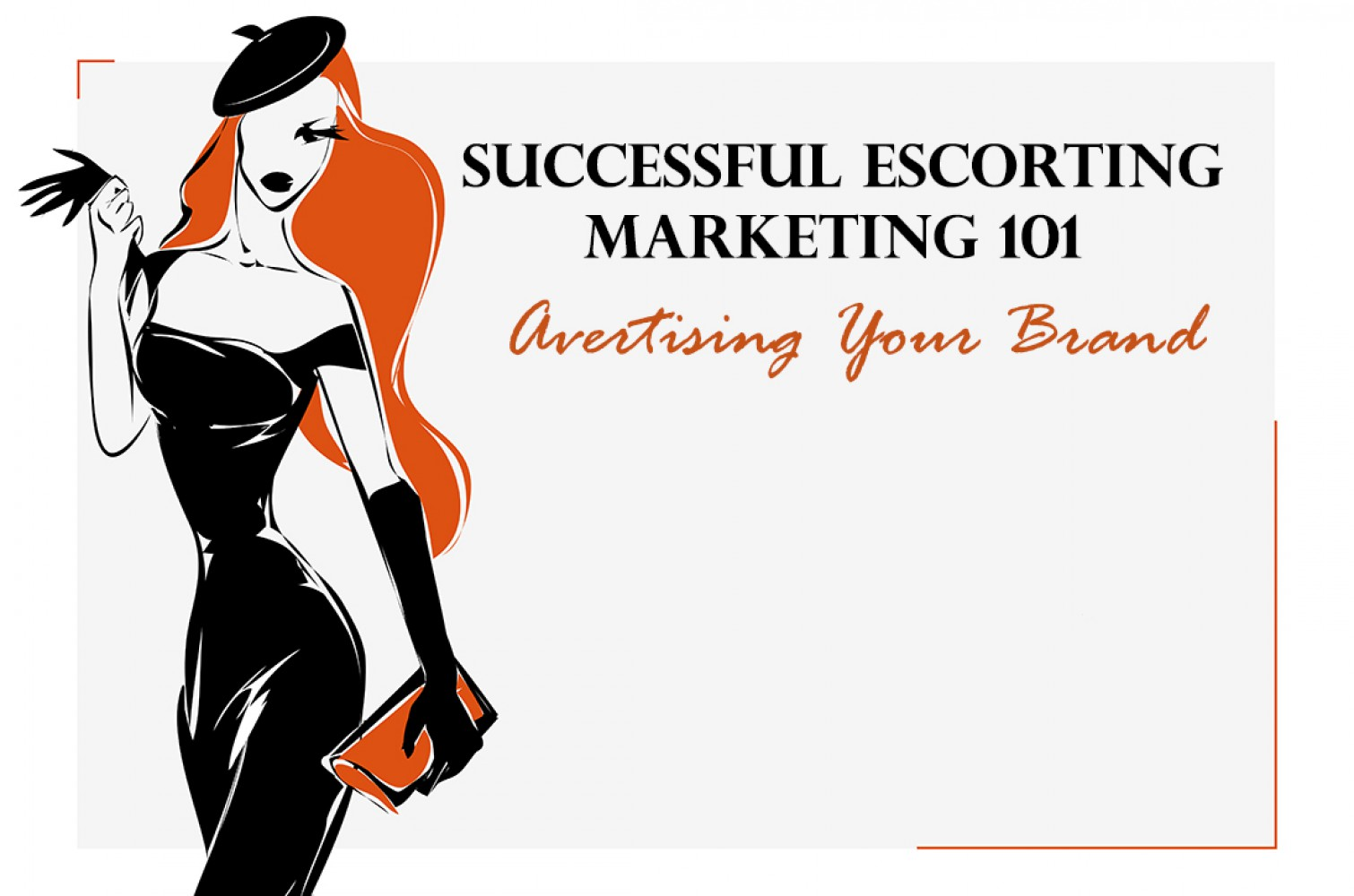Successful Escorting: Marketing 101 – Advertising